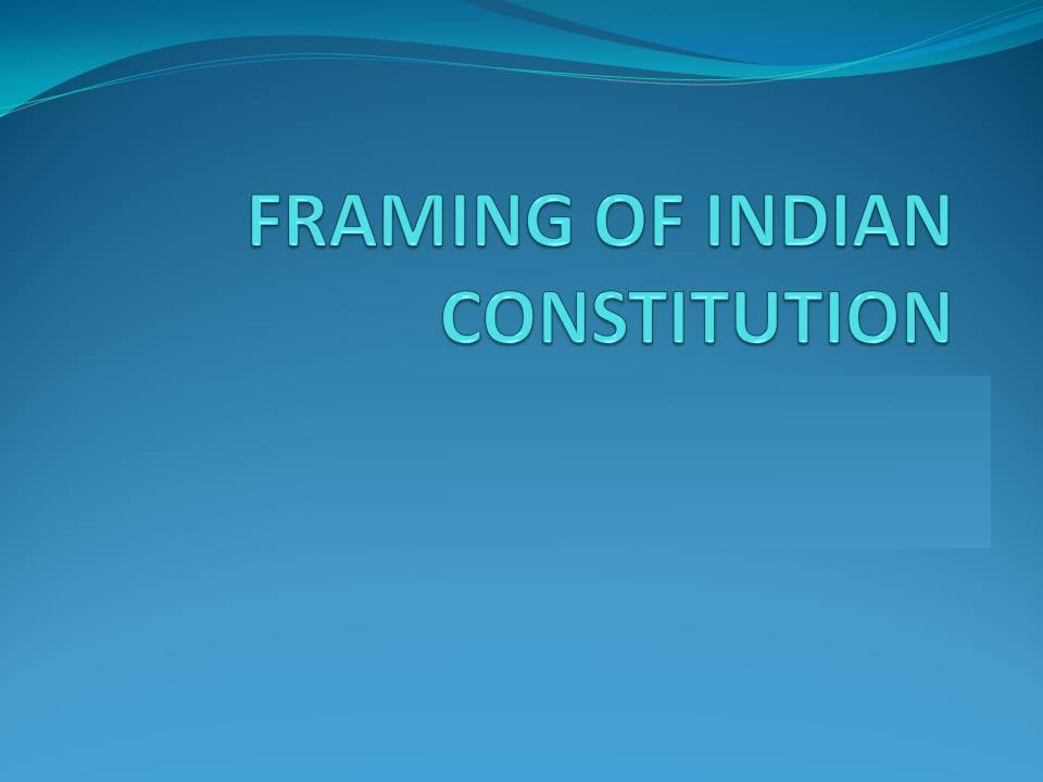 framing of indian constitution